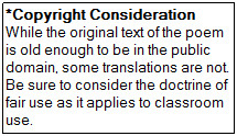 Copyright Consideration: While the original text of the poem is old enough to be in the public domain, some translations are not. Be sure to consider the doctrine of fair use as it applies to classroom use.