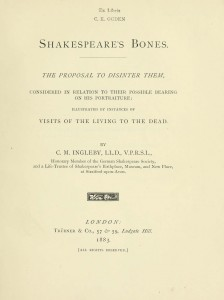 Shakespeare's bones. The proposal to disinter them, considered in relation to their possible bearing on his portraiture: illustrated by instances of visits of the living to the dead. London, Trübner & co., 1883. From the HathiTrust Digital Library.