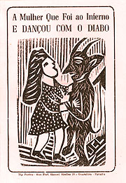 A Mulher que Foi ao Inferno e Dançou com O Diabo (The Woman Who Went to Hell and Danced with the Devil) by Apolônio Alves Dos Santos, no date (acquired 1982). Woodcut by José Costa Leite. A fantastic tale of a woman who visits Hell and makes a narrow escape. AFC 1970/002:M01987.