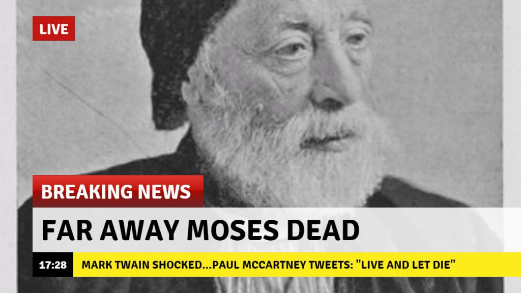 "Headline proclaiming ""Far Away Moses Dead"" with a crawler stating ""Mark Twain Shocked...Paul McCartney Tweets: 'Live and Let Die.'"""