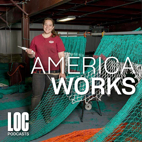 "Person holding a rope and patching on a large fishing net. Text reads: ""America Works, LOC Podcasts"