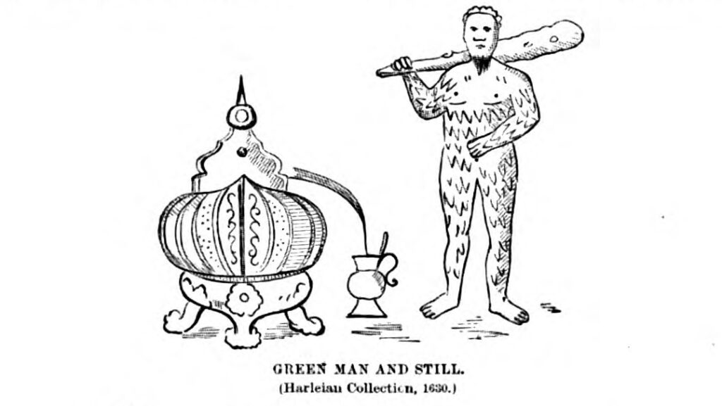 "Drawing of a bearded man covered in leaves and holding a club, standing next to a liquor still. Underneath are the words ""GREEN MAN AND STILL (Harleian Collection, 1630)."""