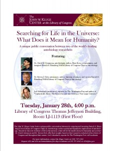 "Flyer for ""Searching for Life in the Universe"" -Conversations with Dr. David H. Grinspoon and Dr. Steven J. Dick sponsored by the John W. Kluge Center at the Library of Congress, January 28, 2014."