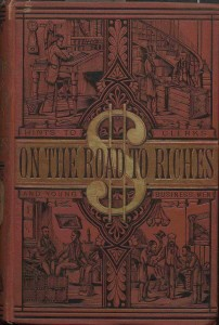 On the Road to Riches; hints for clerks and young business men on buying and selling goods; business correspondence; selling goods on the road; drumming; duties of clerks; partners; etc., etc., etc. (1876) by William H. Maher. //lccn.loc.gov/04000122