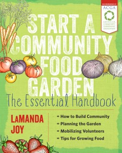 "Book cover of ""Start a Community Food Garden: The Essential Handbook (Timber Press, 2015)"""