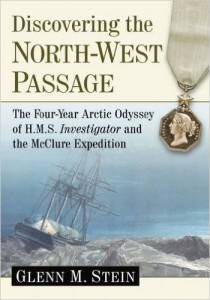 "Book cover of ""Discovering the North-West Passage : The Four-Year Arctic Odyssey of H.M.S. Investigator and the McClure Expedition"" by Glenn M. Stein (McFarland & Co, 2015)."