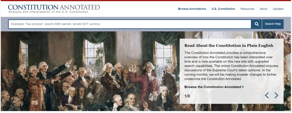Figure 1: The homepage of the Constitution Annotated online as of September 11, 2020, featuring a new animated carousel, a new U.S. Constitution menu item, and a new Updates menu item. Since its launch in 2019, the Constitution Annotated website has evolved incorporating improvements to enhance user experience. For more, please visit: https://constitution.congress.gov/