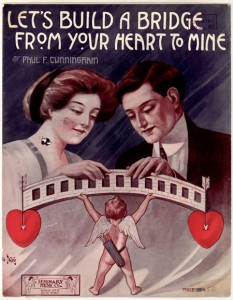 """Let's build a bridge from your heart to mine."" Paul F. Cunningham. New York, Seminary Music Co., 1911."