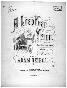 """A Leap Year Vision (When Nellie Came to Woo)."" Words by E. Field lyrics; music by Adam Geibel. New York: Louis Bergé, 1884."