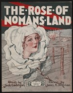 """Rose of No Man's Land."" Music and lyrics by James A Brennan and Jack Cadddigan. Place: Jack Mendelsohn Music Co., 1918"