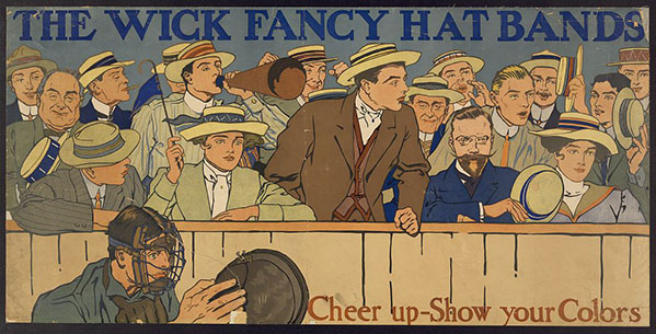 Poster shows baseball fans in the stands behind the catcher, with men and women wearing hats with special bands. Advertisement for the Wick Narrow Fabric Company.