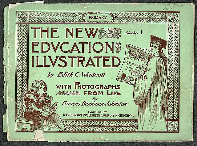 Cover of The New Education Illustrated by Edith C. Westcott with photograhs from life by Frances Benjamin Johnston, Number 1 - Primary. Richmond, VA : Published by B.F. Johnson Publishing Company, [1900]. //hdl.loc.gov/loc.pnp/ppmsc.04828