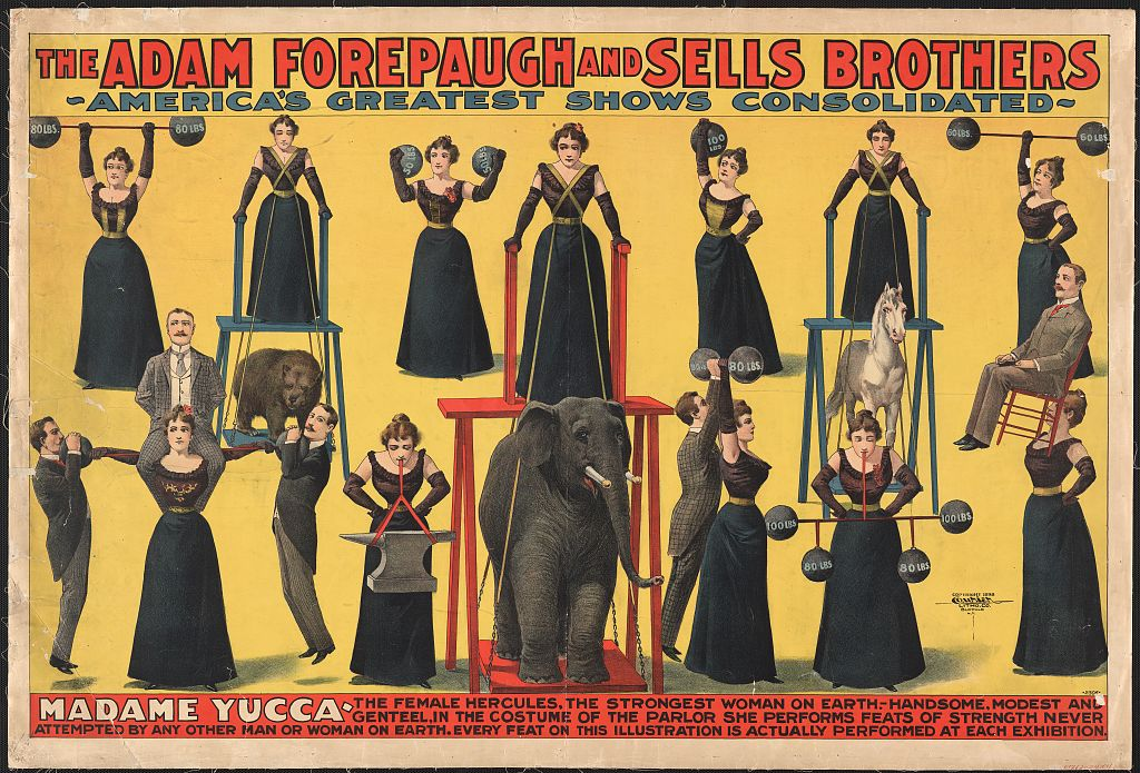 The Adam Forepaugh and Sells Brothers--America's greatest shows consolidated--Madame Yucca, the female Hercules, the strongest woman on Earth [...] Poster copyrighted by the Courier Litho. Co., 1898. //hdl.loc.gov/loc.pnp/ppmsca.10077