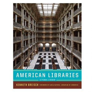 Cover of: Breisch, Kenneth A. American libraries 1730-1950 (New York : W.W. Norton & Company ; Washington, D.C. : Library of Congress, [2017])