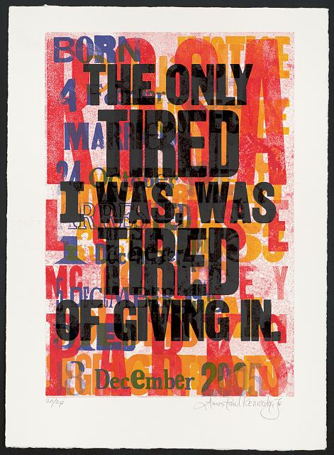 The Only Tired I Was, Was Tired of Giving In. Letterpress poster by Amos Paul Kennedy, Jr. [ca. 2018]. Reproduced by permission. //www.loc.gov/pictures/item/2019635246/