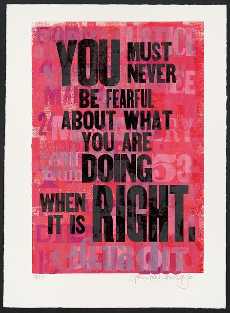 You Must Never Be Fearful About What You Are Doing When It Is Right. Letterpress poster by Amos Paul Kennedy, Jr. [ca. 2018]. Reproduced by permission. //www.loc.gov/pictures/item/2019635247/