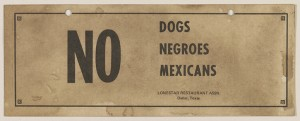 """NO DOGS, NEGROES, MEXICANS."" Lonestar Restaurant Association, Dallas, Texas."