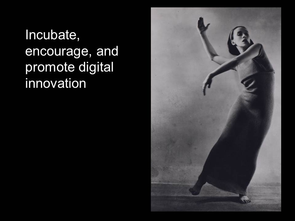 "Photo of Martha Graham in dance with text: ""Incubate, encourage, and promote digital innovation"""
