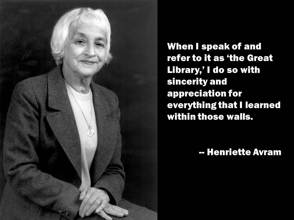 "Photo of Henriette Avram with a quote of hers that reads ""When I speak of and refer to it as 'the Great Library,' I do so with sincerity and appreciation for everything that I learned within those walls."""