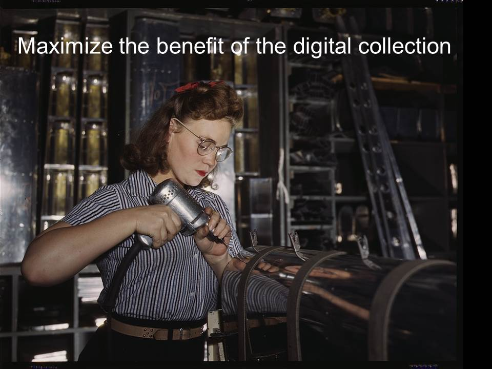 Photo of a woman operating a hand drill from the U.S. Office of War Information, 1944. Text reads: Maximize the benefit of the digital collection""
